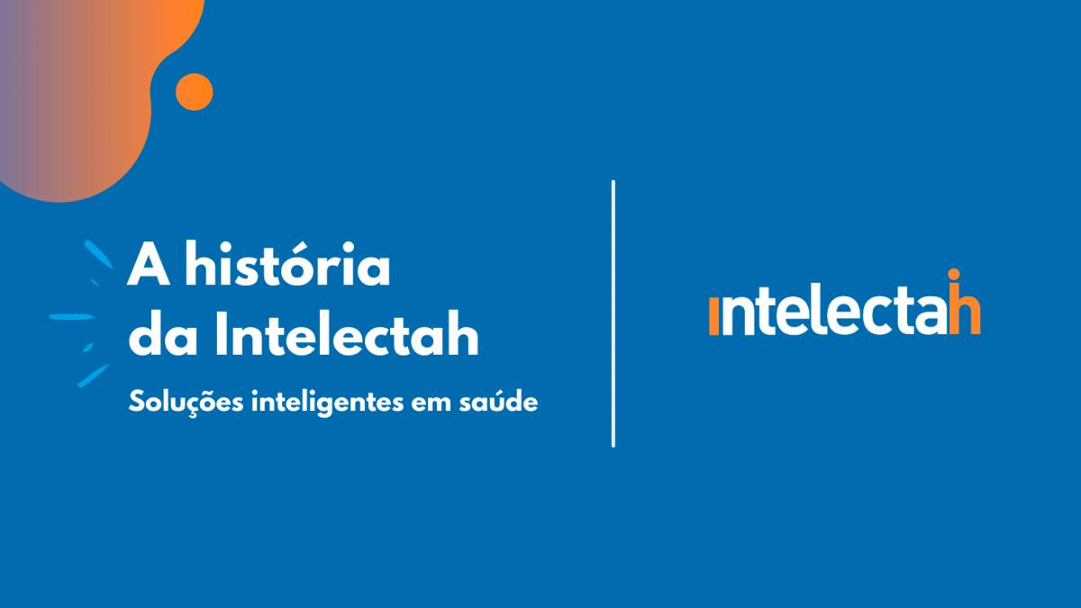 Soluções inteligentes em saúde: conheça a história da Intelectah